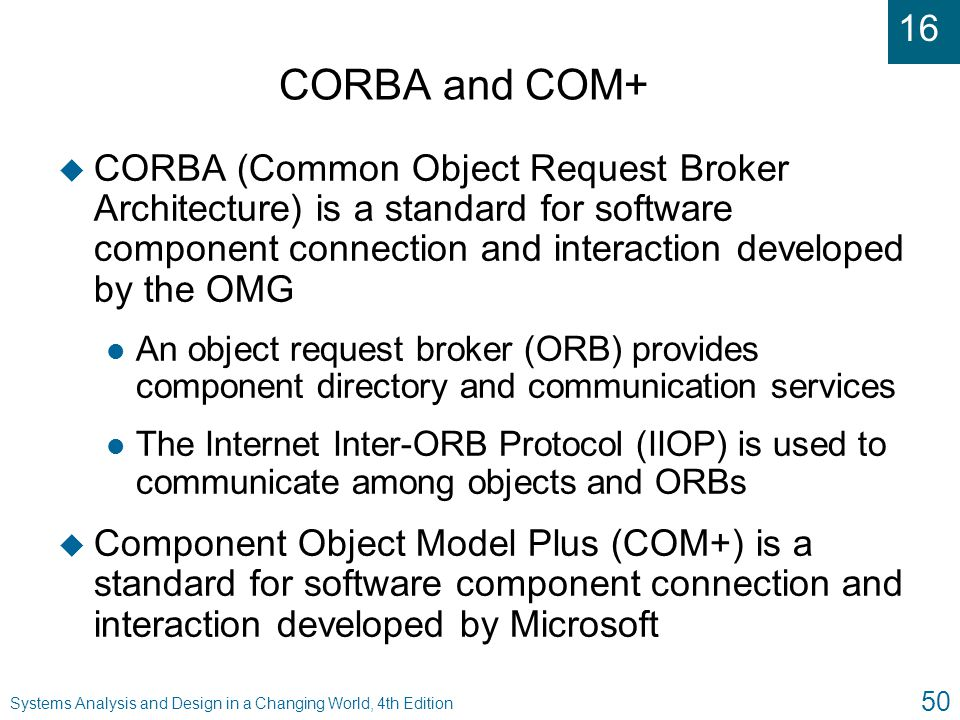 CORBA and COM+ CORBA (Common Object Request Broker Architecture) is a standard for software component connection and interaction developed by the OMG.