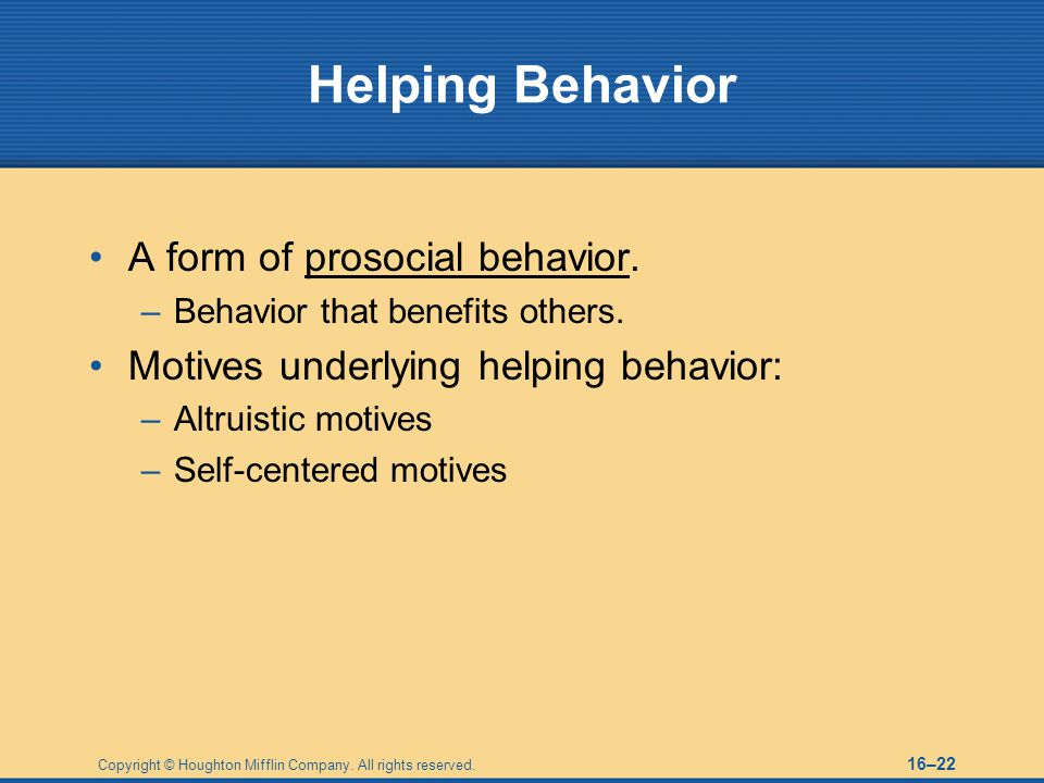 Helping Behavior A form of prosocial behavior.
