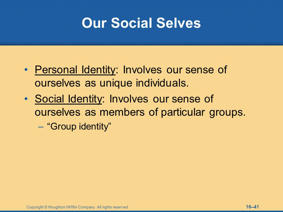 Our Social Selves Personal Identity: Involves our sense of ourselves as unique individuals.