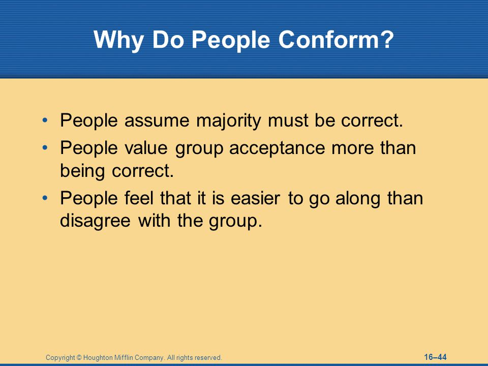 Why Do People Conform People assume majority must be correct.