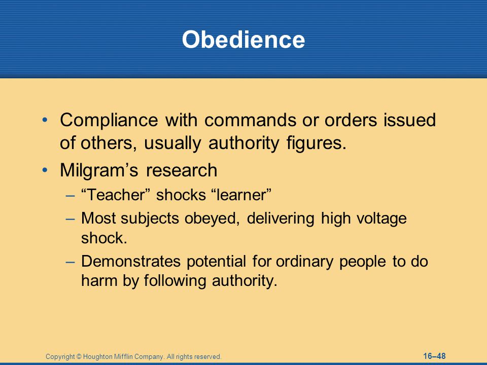Obedience Compliance with commands or orders issued of others, usually authority figures. Milgram's research.