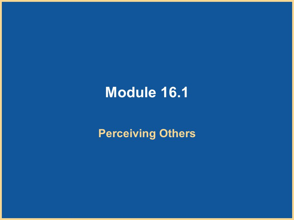 Module 16.1 Perceiving Others