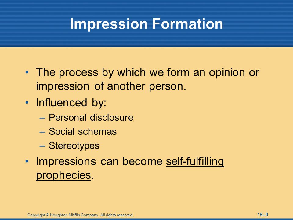 Impression Formation The process by which we form an opinion or impression of another person. Influenced by: