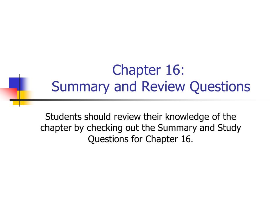 Chapter 16: Summary and Review Questions