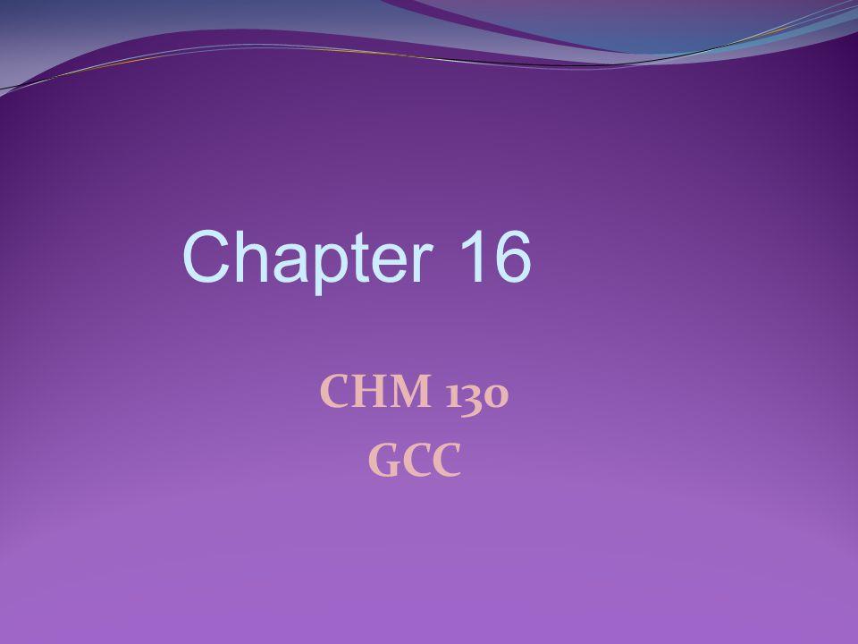Chapter 16 CHM 130 GCC