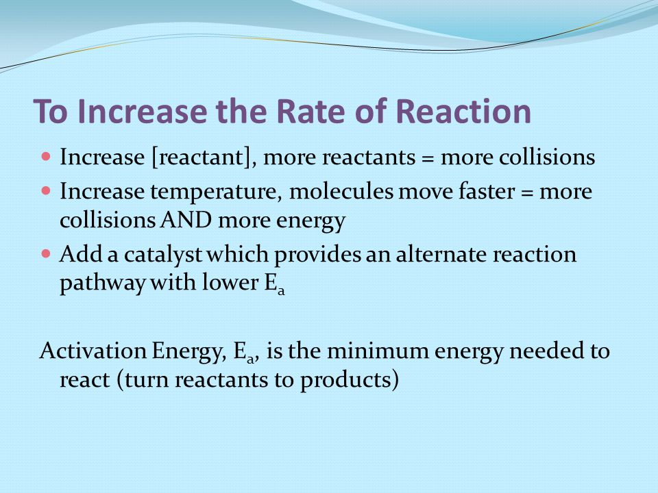 To Increase the Rate of Reaction