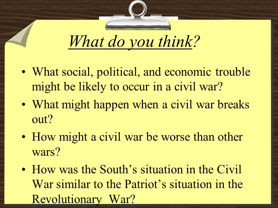 What do you think What social, political, and economic trouble might be likely to occur in a civil war