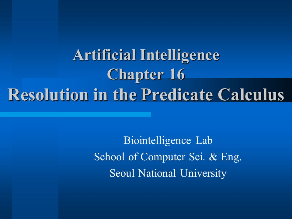 Artificial Intelligence Chapter 16 Resolution in the Predicate Calculus