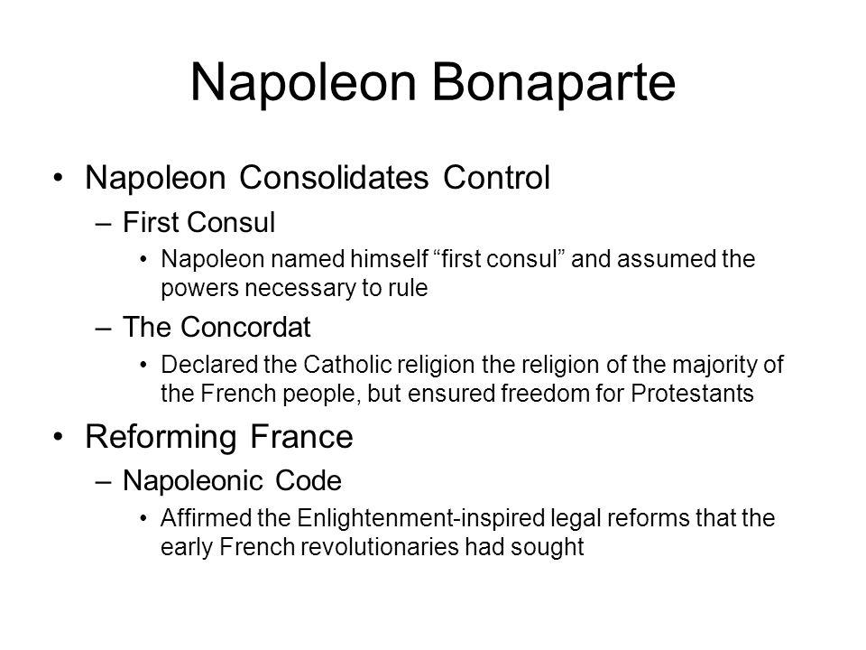 Napoleon Bonaparte Napoleon Consolidates Control Reforming France