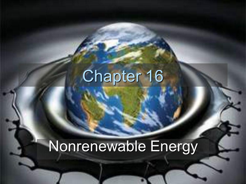 Chapter 16 Nonrenewable Energy