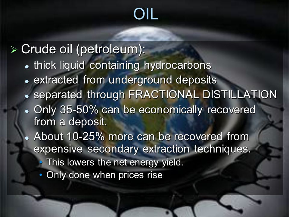OIL Crude oil (petroleum): thick liquid containing hydrocarbons