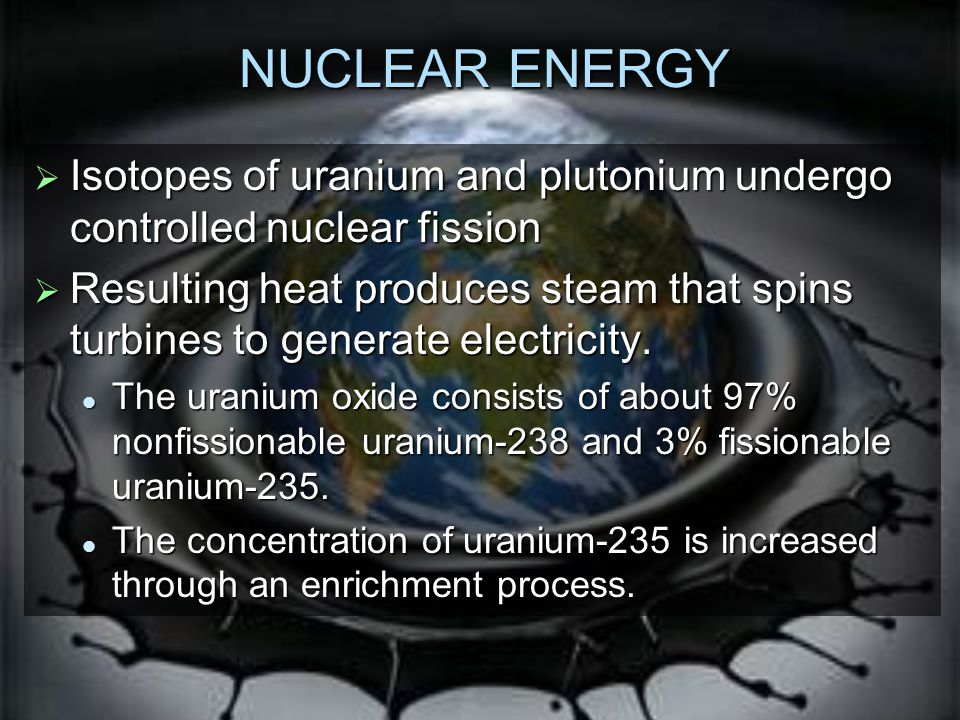 NUCLEAR ENERGY Isotopes of uranium and plutonium undergo controlled nuclear fission.