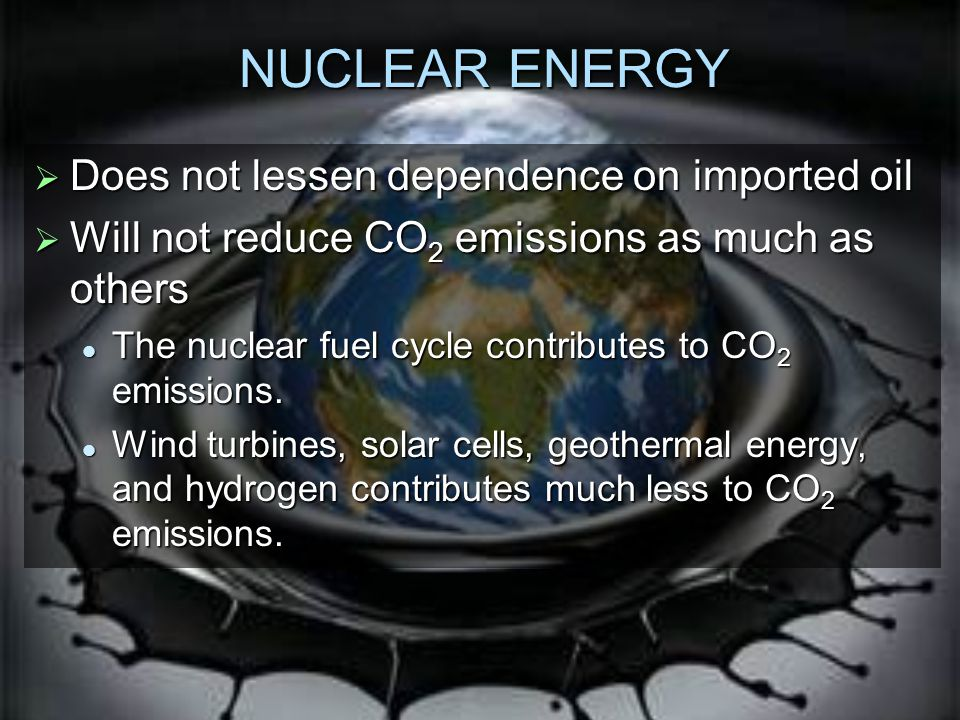 NUCLEAR ENERGY Does not lessen dependence on imported oil