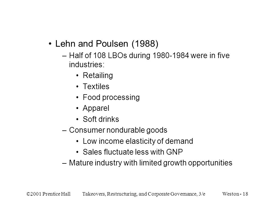 Lehn and Poulsen (1988) Half of 108 LBOs during 1980-1984 were in five industries: Retailing. Textiles.