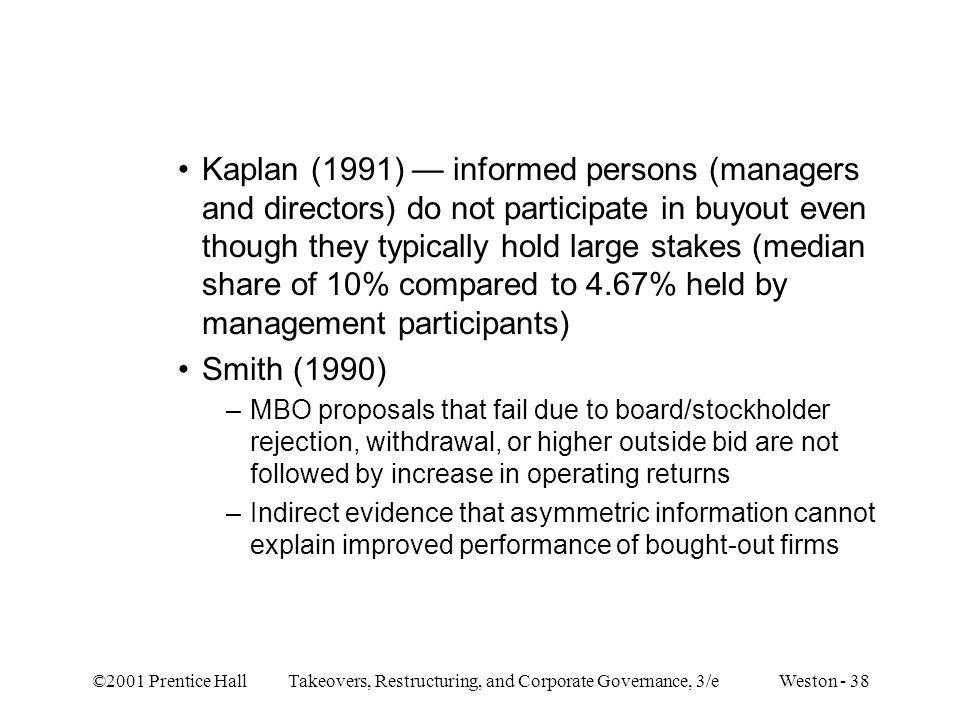 Kaplan (1991) — informed persons (managers and directors) do not participate in buyout even though they typically hold large stakes (median share of 10% compared to 4.67% held by management participants)