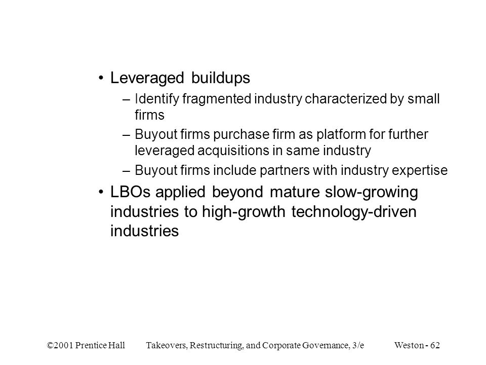 Leveraged buildups Identify fragmented industry characterized by small firms.