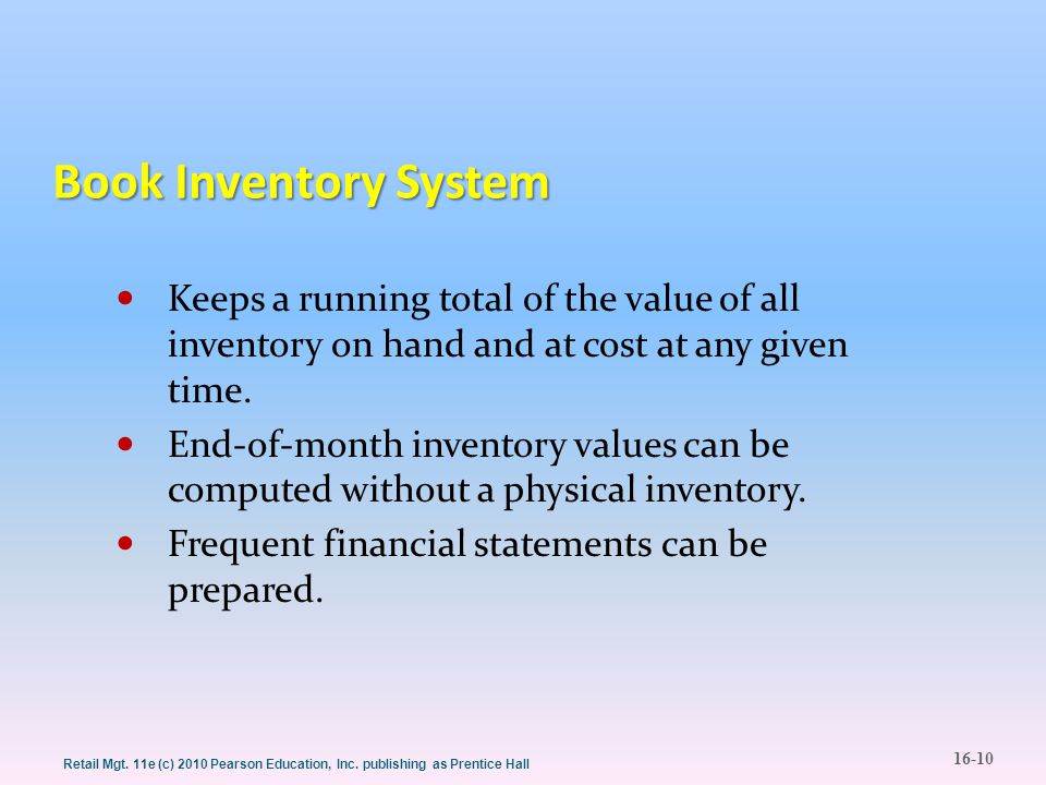 Book Inventory System Keeps a running total of the value of all inventory on hand and at cost at any given time.