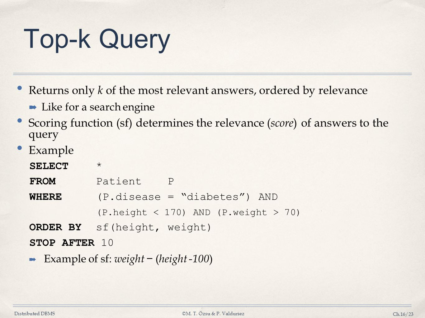 Top-k Query Returns only k of the most relevant answers, ordered by relevance. Like for a search engine.