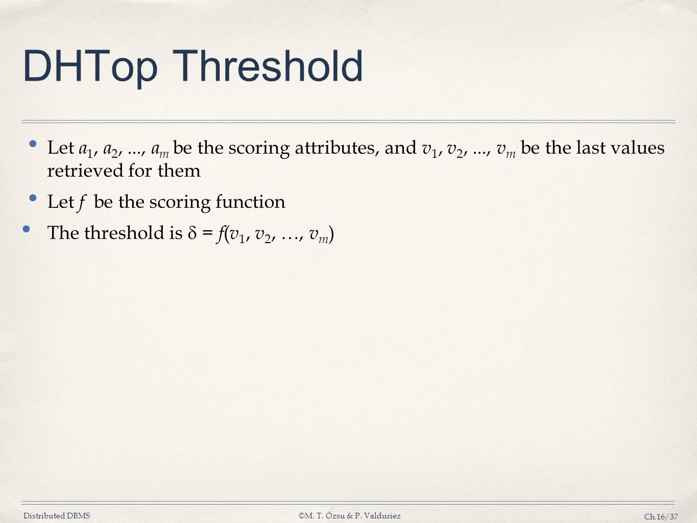 DHTop Threshold Let a1, a2, ..., am be the scoring attributes, and v1, v2, ..., vm be the last values retrieved for them.