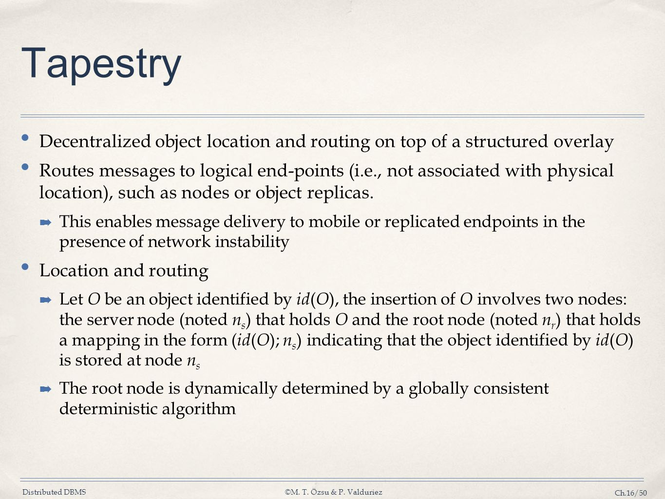 Tapestry Decentralized object location and routing on top of a structured overlay.