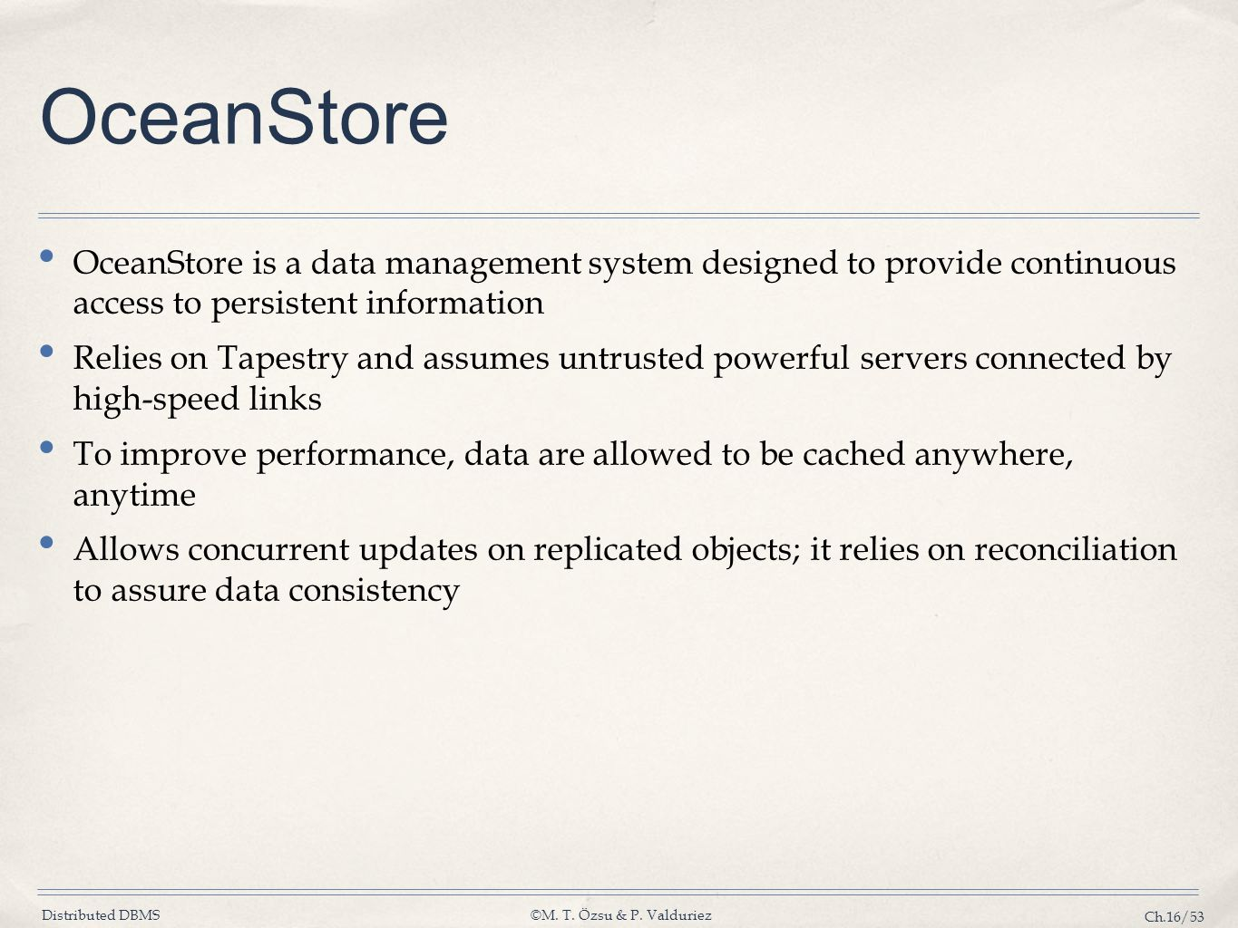 OceanStore OceanStore is a data management system designed to provide continuous access to persistent information.