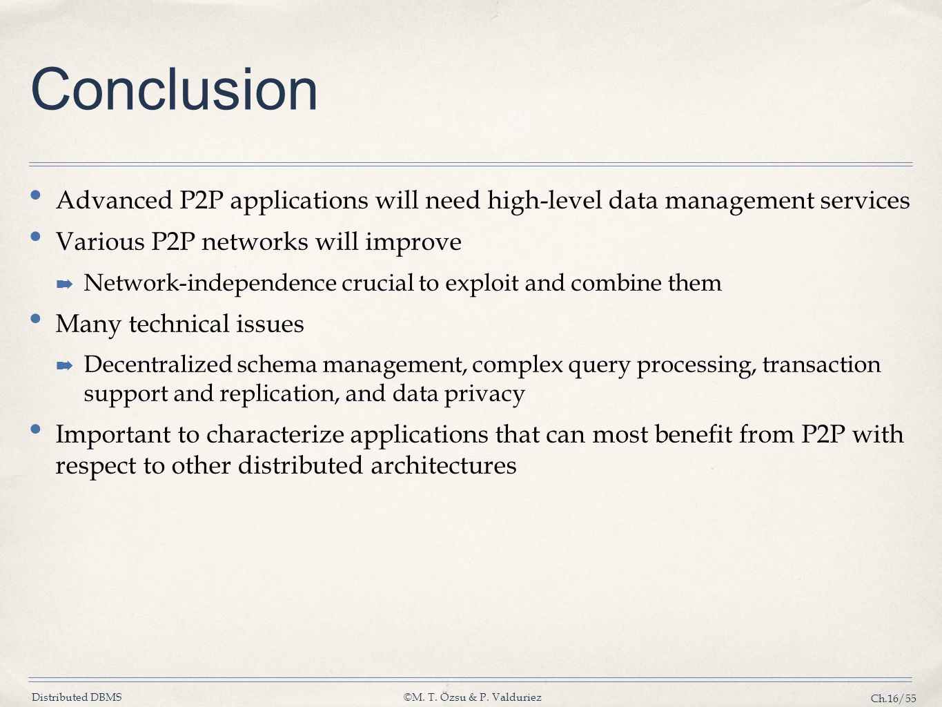 Conclusion Advanced P2P applications will need high-level data management services. Various P2P networks will improve.