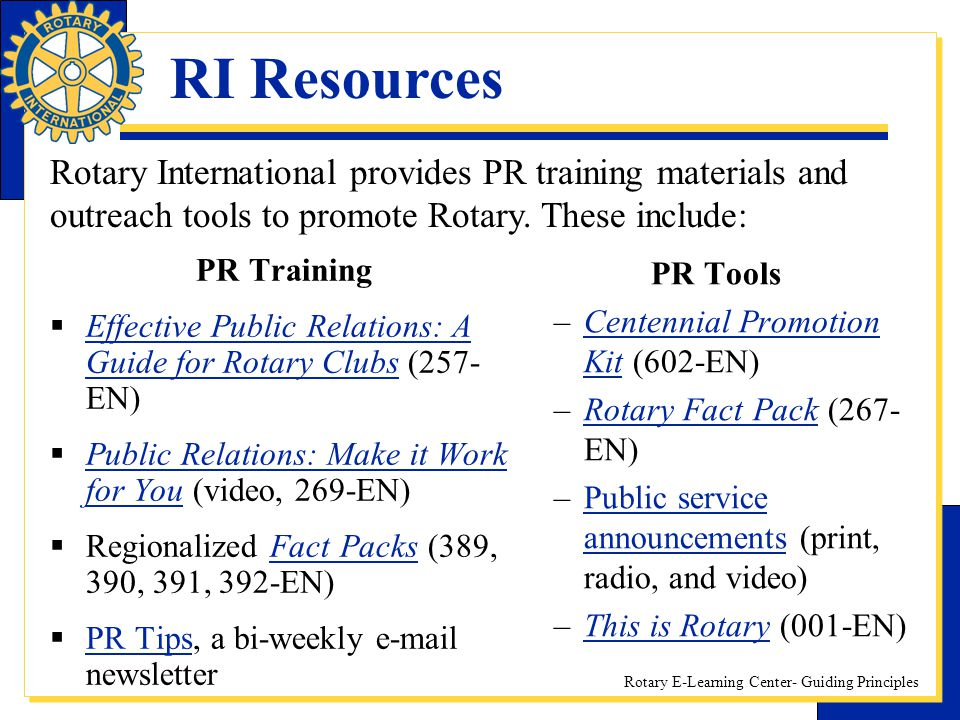 RI Resources Rotary International provides PR training materials and outreach tools to promote Rotary. These include: