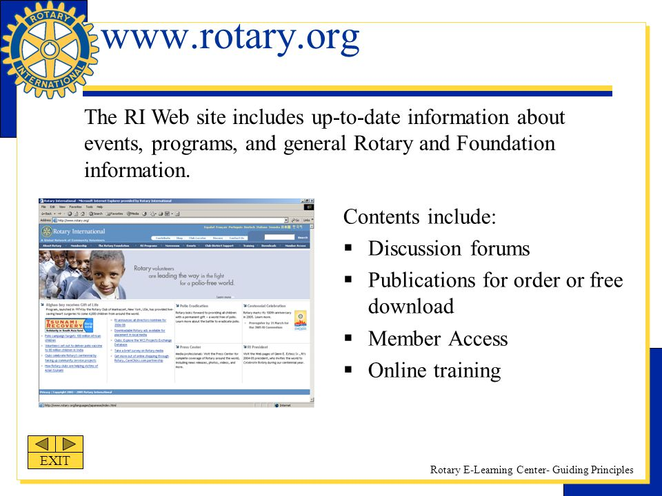 www.rotary.org The RI Web site includes up-to-date information about events, programs, and general Rotary and Foundation information.