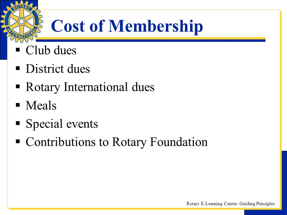 Cost of Membership Club dues District dues Rotary International dues