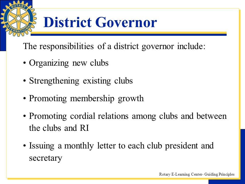 District Governor The responsibilities of a district governor include: