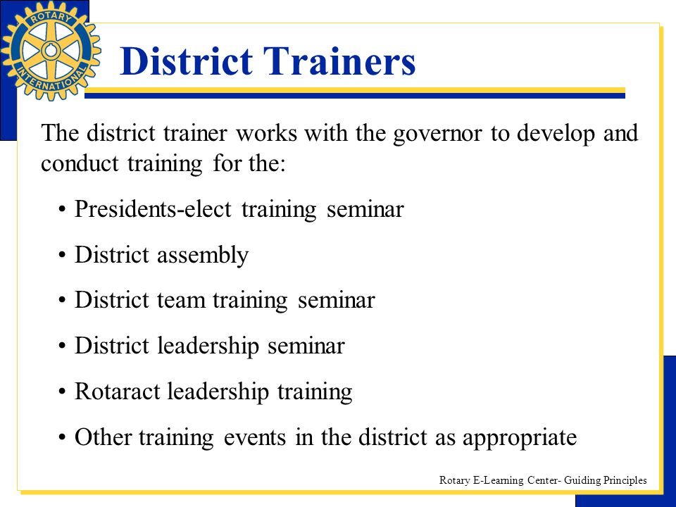 District Trainers The district trainer works with the governor to develop and conduct training for the: