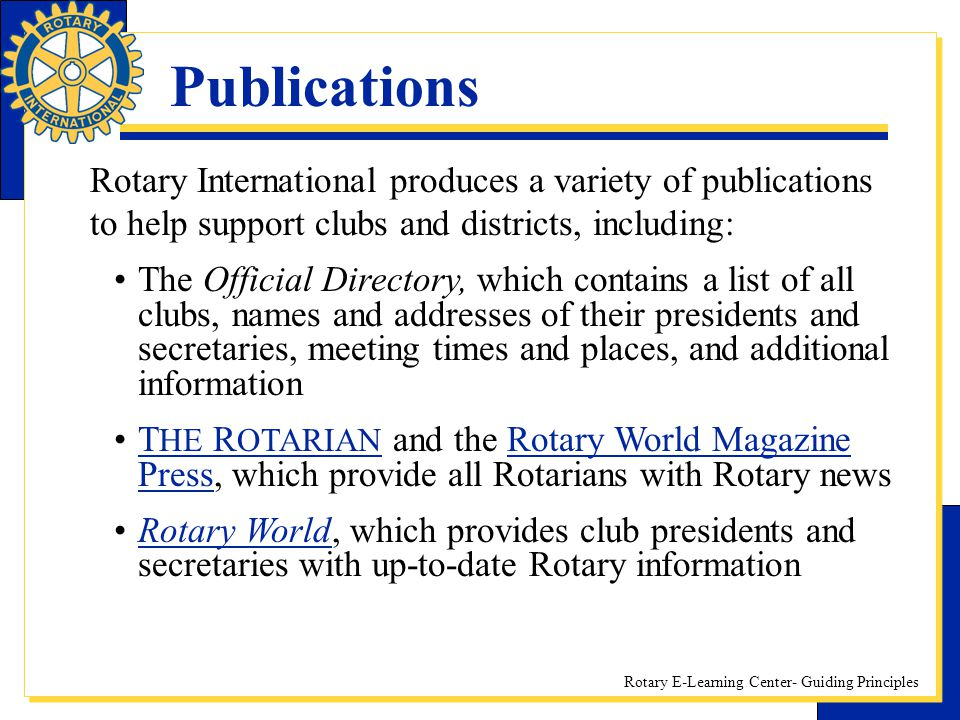 Publications Rotary International produces a variety of publications to help support clubs and districts, including: