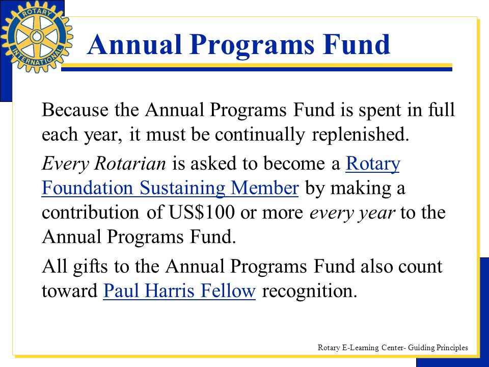 Annual Programs Fund Because the Annual Programs Fund is spent in full each year, it must be continually replenished.