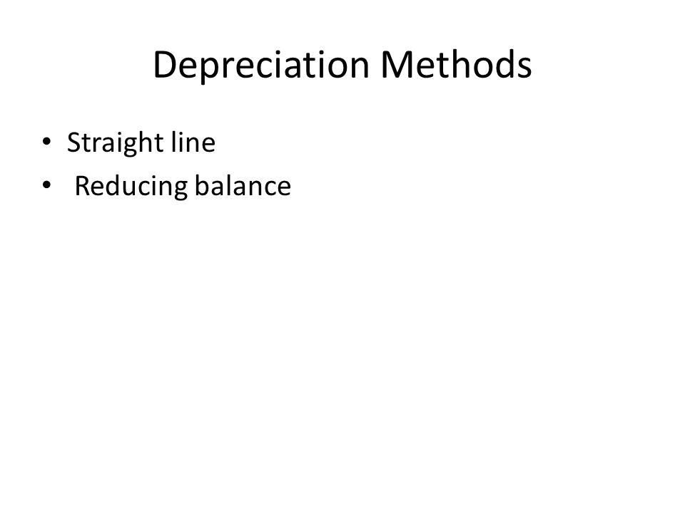 Depreciation Methods Straight line Reducing balance