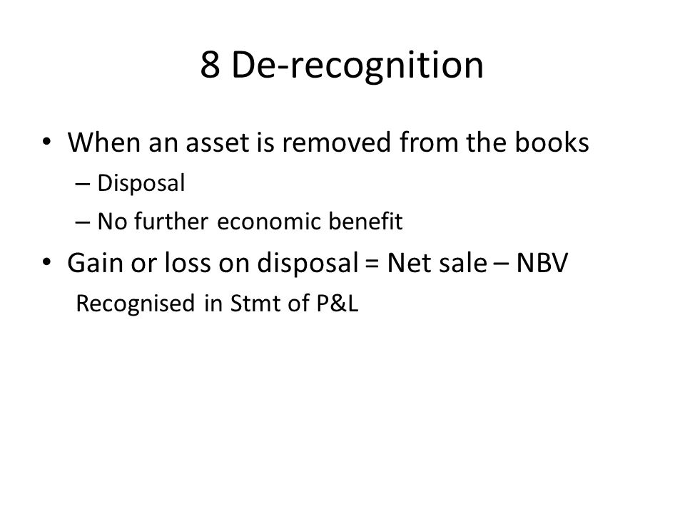 8 De-recognition When an asset is removed from the books
