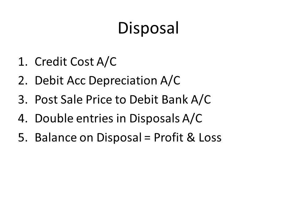 Disposal Credit Cost A/C Debit Acc Depreciation A/C