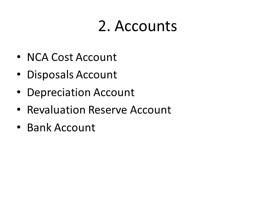 2. Accounts NCA Cost Account Disposals Account Depreciation Account