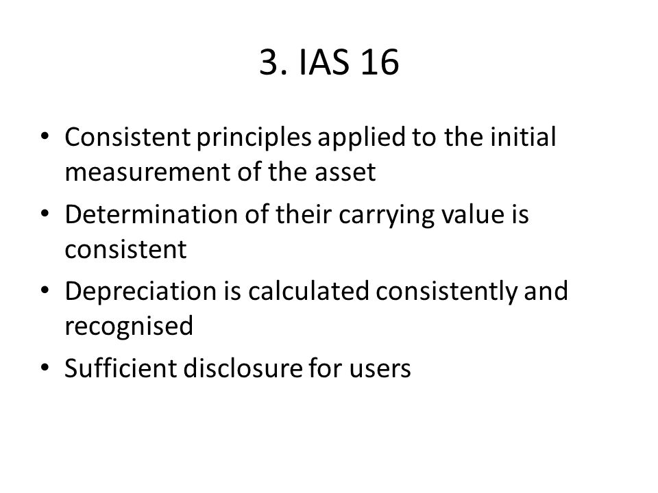 3. IAS 16 Consistent principles applied to the initial measurement of the asset. Determination of their carrying value is consistent.