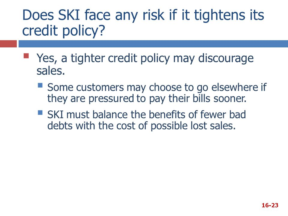 Does SKI face any risk if it tightens its credit policy