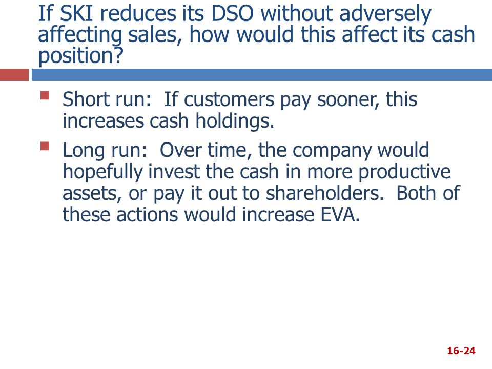 If SKI reduces its DSO without adversely affecting sales, how would this affect its cash position