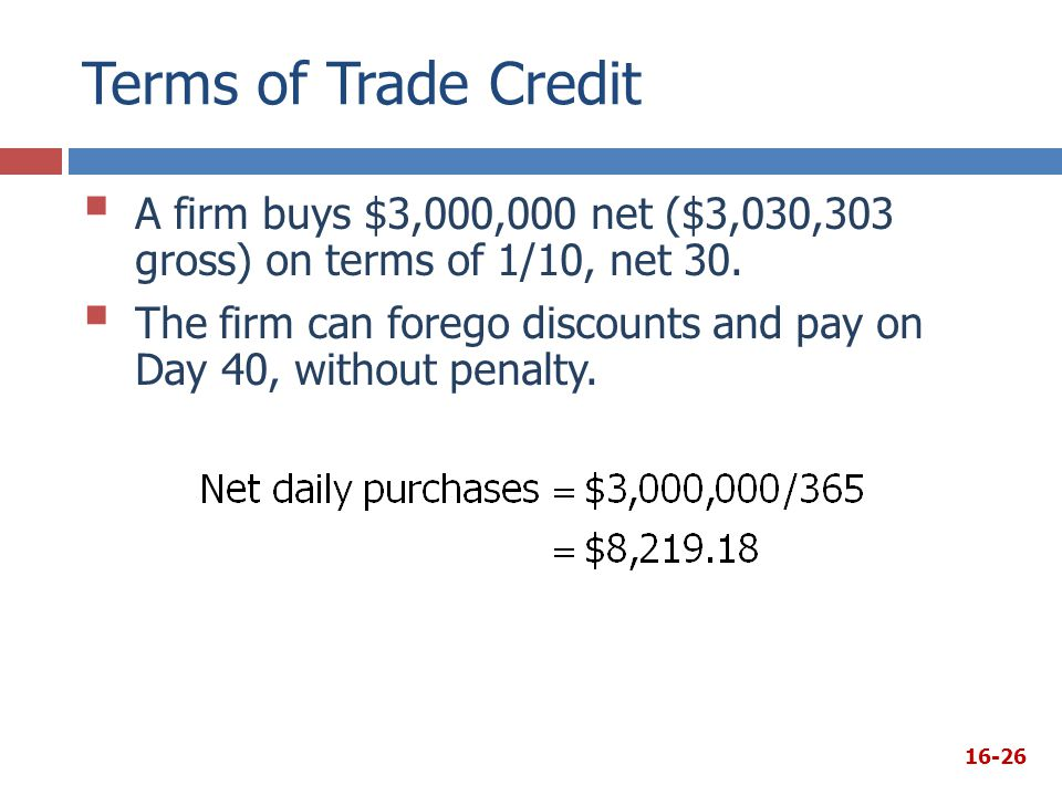 Terms of Trade Credit A firm buys $3,000,000 net ($3,030,303 gross) on terms of 1/10, net 30.
