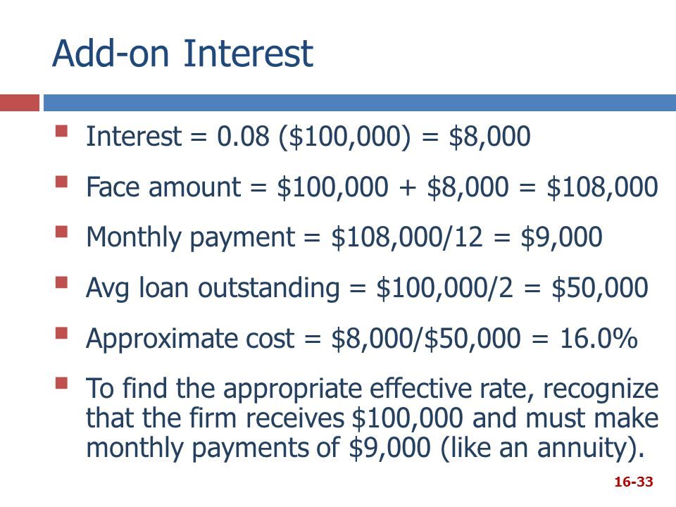 Add-on Interest Interest = 0.08 ($100,000) = $8,000