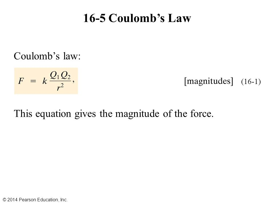 16-5 Coulomb's Law Coulomb's law: This equation gives the magnitude of the force.