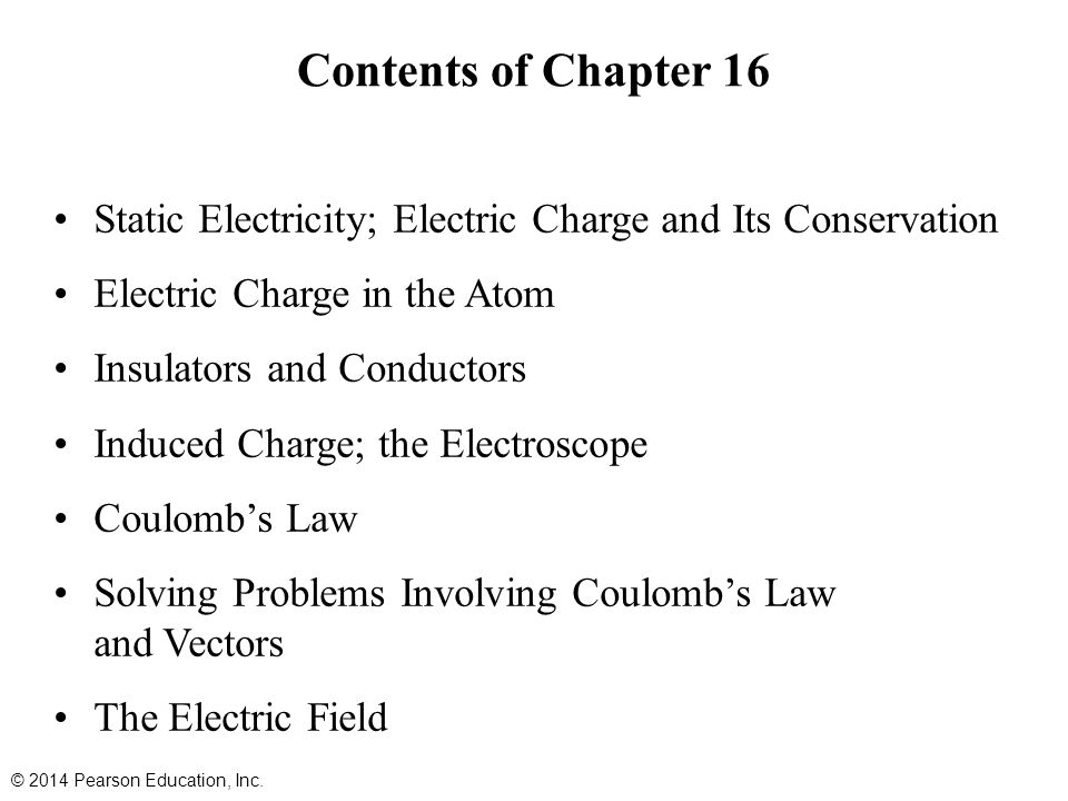 Contents of Chapter 16 Static Electricity; Electric Charge and Its Conservation. Electric Charge in the Atom.