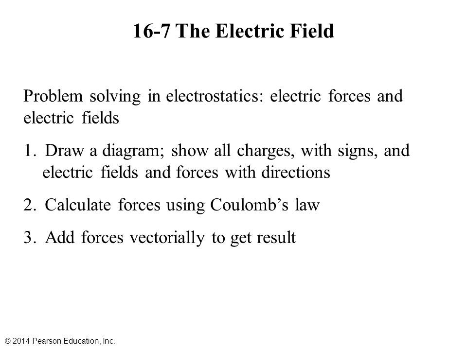 16-7 The Electric Field Problem solving in electrostatics: electric forces and electric fields.