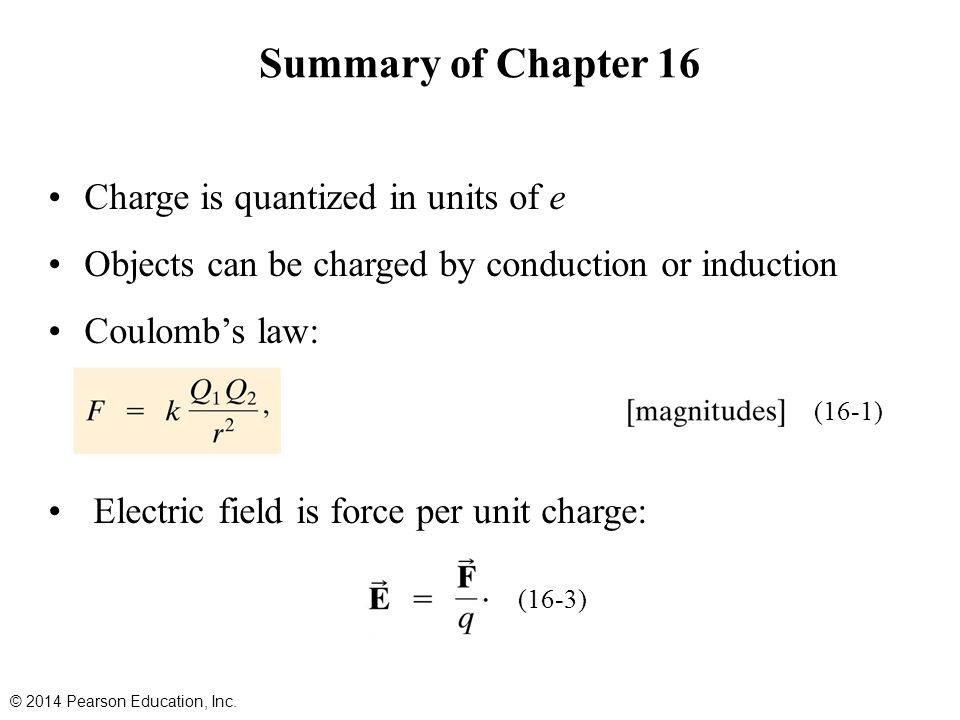 Summary of Chapter 16 Charge is quantized in units of e
