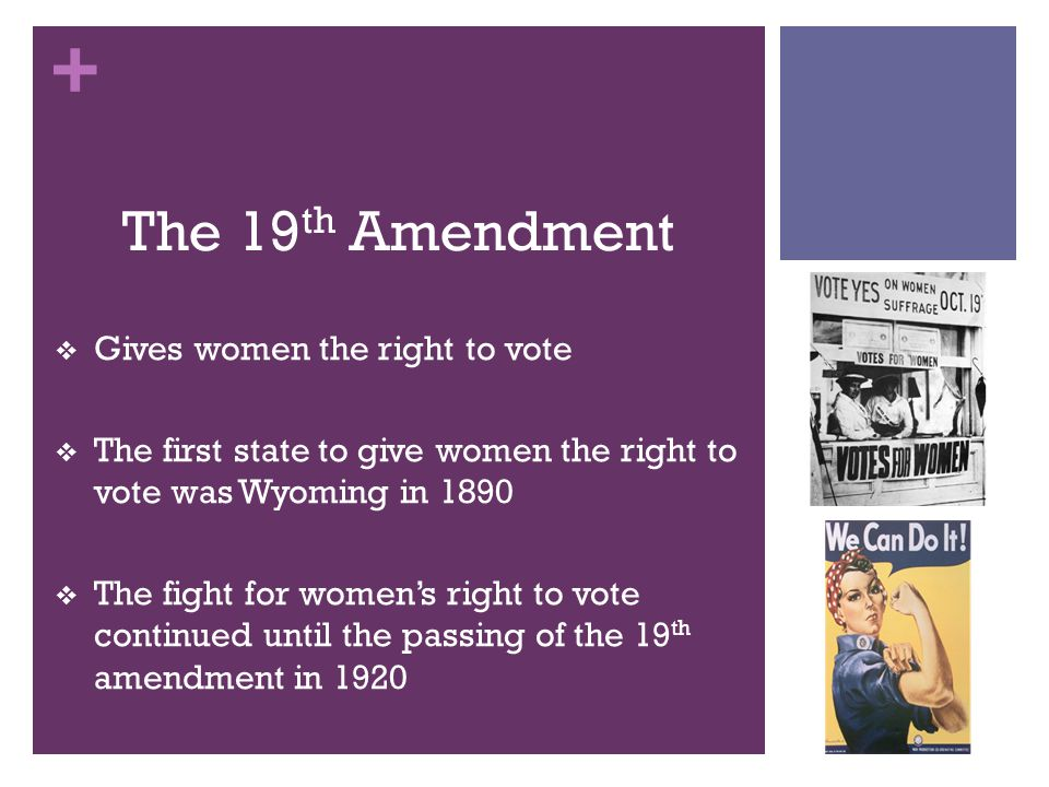 women and the right to vote in the 19th amendment In fact, congress, in general, was in no hurry to introduce a constitutional amendment giving women the right to vote in 1878 such an amendment was introduced, but languished in committee and was ultimately rejected by the senate in 1887.