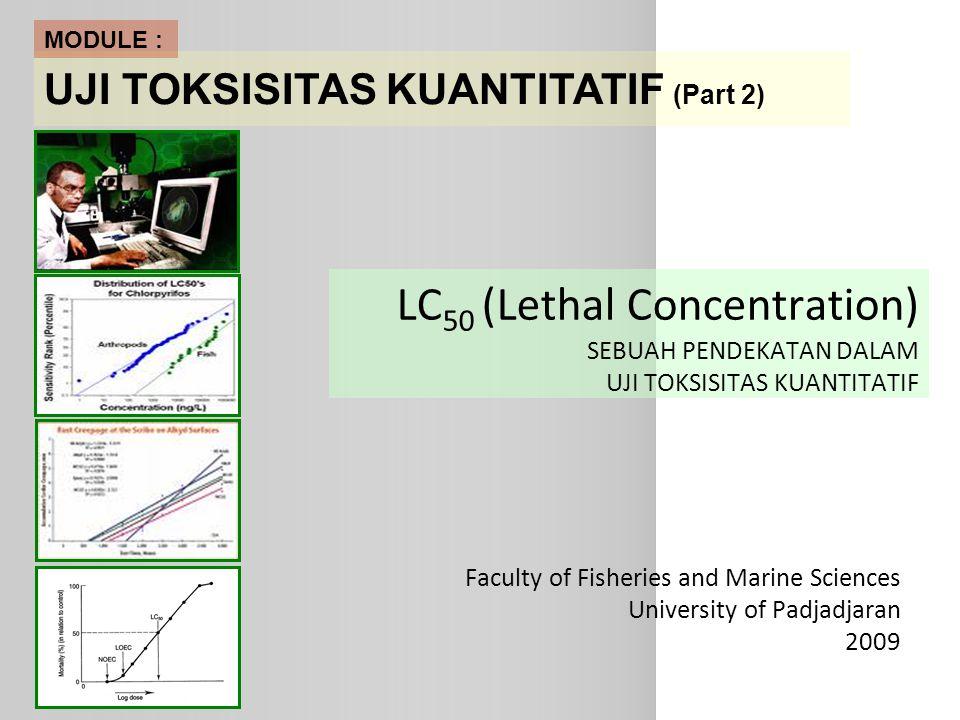 MODULE : UJI TOKSISITAS KUANTITATIF (Part 2) LC50 (Lethal Concentration) SEBUAH PENDEKATAN DALAM UJI TOKSISITAS KUANTITATIF.