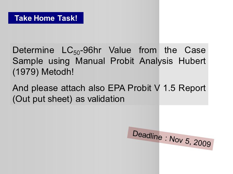 Take Home Task! Determine LC50-96hr Value from the Case Sample using Manual Probit Analysis Hubert (1979) Metodh!