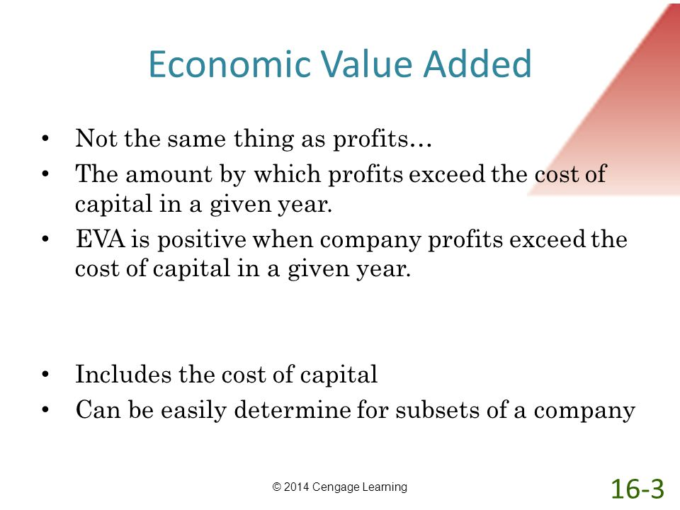 Economic Value Added 16-3 Not the same thing as profits…
